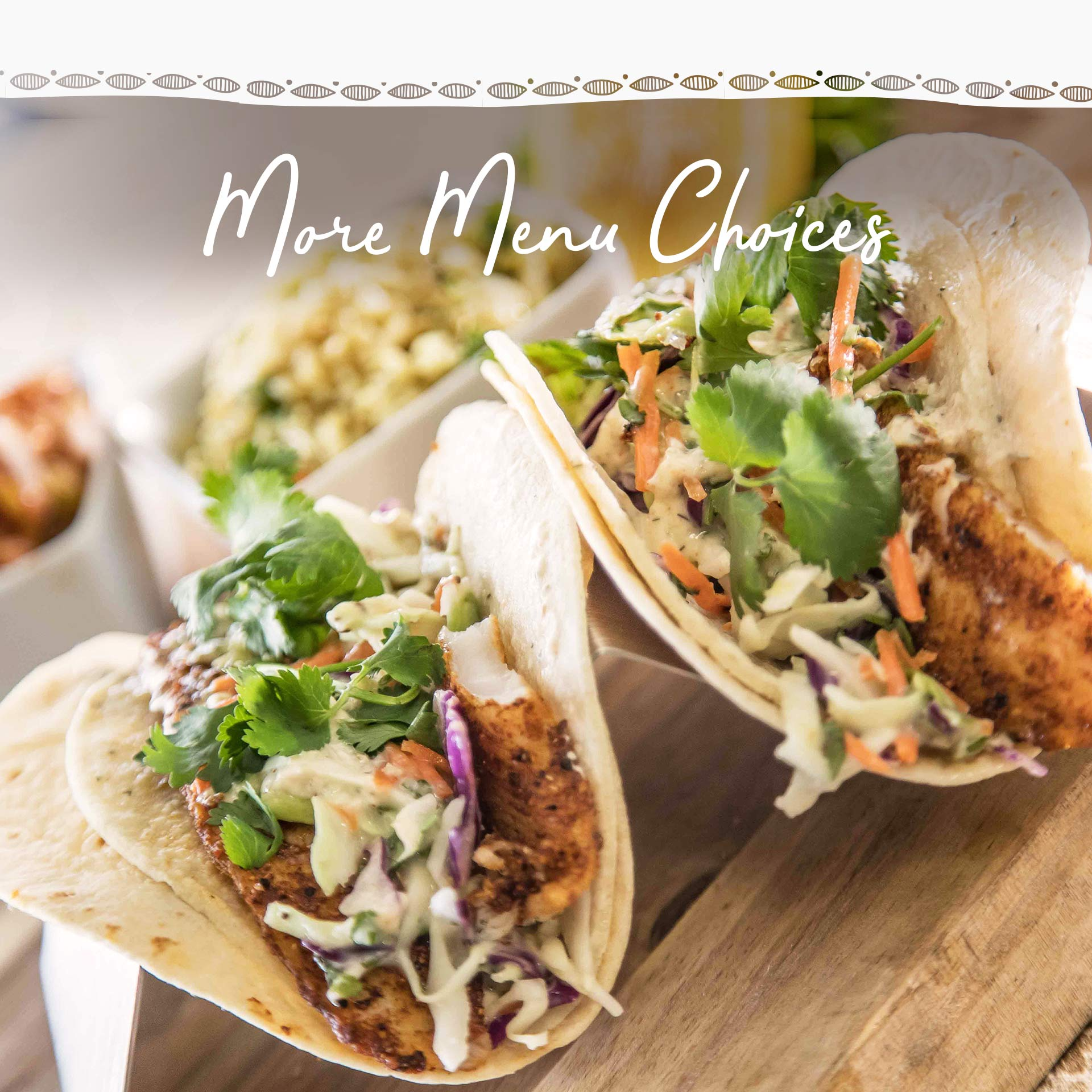 More Menu Choices: photo of fish tacos